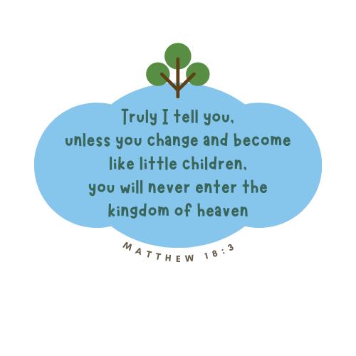 Matthew 18:3)Truly I tell you, like little children, never enter the kingdom of heaven
