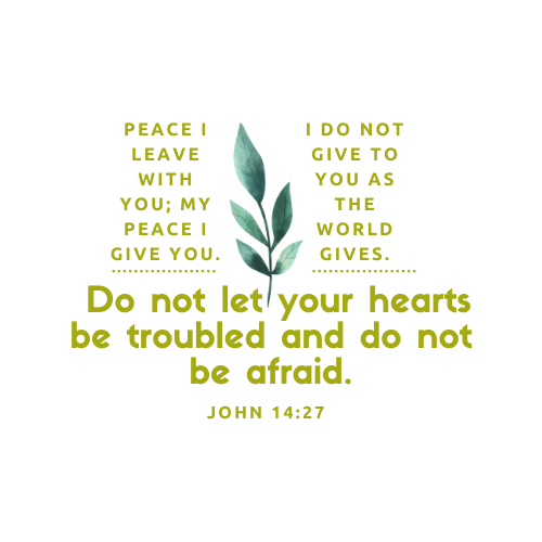 John 14:27)Peace i leave with you, Do not let your hearts be troubled